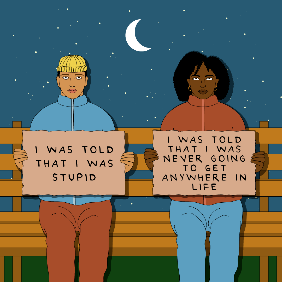"Illustration shows two young people sitting on a bench at night time; one holds a sign that reads: ""I was told that I was stupid."" The other holds a sign that reads: ""I was told that i was never going to get anywhere in life."""