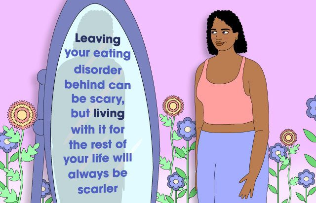 "Illustration shows a young woman looking in the mirror smiling. The text reads: ""Leaving your eating disorder behind can be scary, but living with it for the rest of your life will always be scarier"""