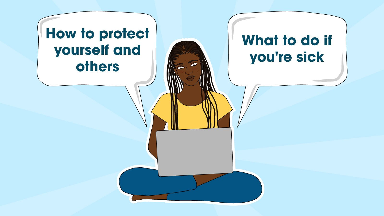 "Illustration shows a young woman sitting on her laptop. The text bubbles read: ""How to protect yourself and others"" and ""What to do if you're sick"""