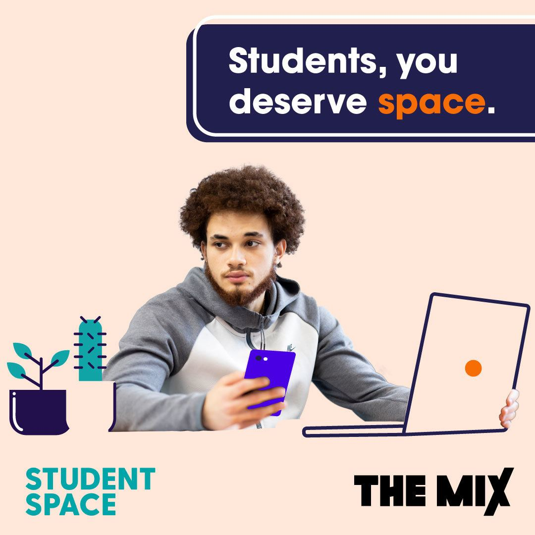 """A young person is on their laptop and holding a phone. The caption above reads """"Students, you deserve space"""""""